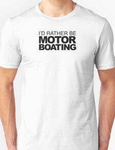 I'd rather be Motor Boating Unisex T-Shirt