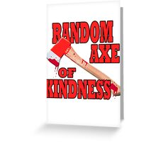 Random Axe of Kindness Greeting Card