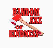Random Axe of Kindness Unisex T-Shirt