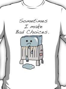Sometimes I Make Bad Choices  T-Shirt