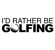 I'd rather be Golfing with Ball Photographic Print