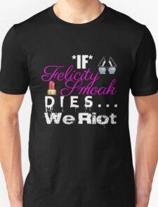 If Felicity Smoak Dies, We Riot Unisex T-Shirt