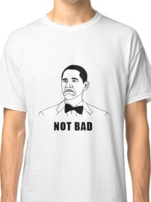 Not Bad Obama (HD) Classic T-Shirt