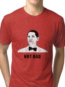 Not Bad Obama (HD) Tri-blend T-Shirt
