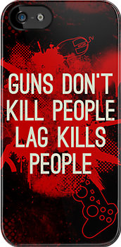 Guns don't kill people, lag kills people NEW by bomdesignz