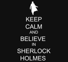 Keep calm and believe in sherlock holmes by GeorgioGe