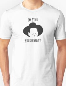 Tombstone: I'm Your Huckleberry Unisex T-Shirt