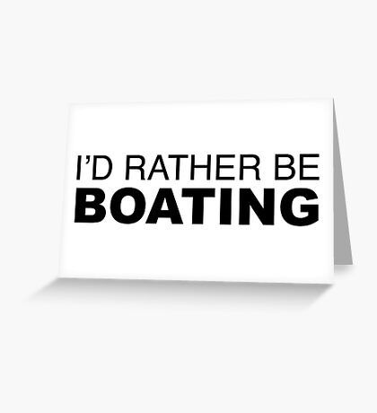 I'd rather be BOATING Greeting Card