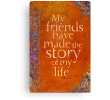 My Friends Have Made the Story of my Life Canvas Print