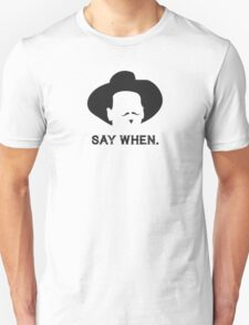 Say when. T-Shirt