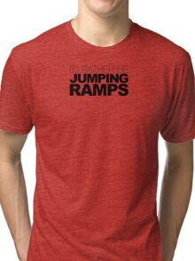 I'D RATHER BE JUMPING RAMPS Tri-blend T-Shirt