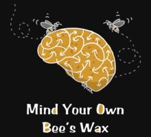 Mind Your Own Bee's Wax  by TsipiLevin