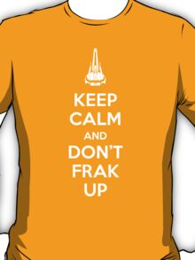 Keep Calm and Don't Frak Up T-Shirt