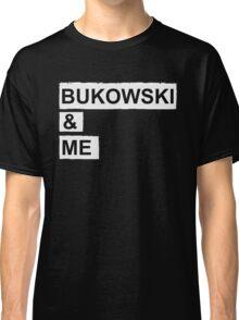 BUKOWSKI & ME Classic T-Shirt
