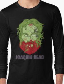 Joaquin Dead Long Sleeve T-Shirt