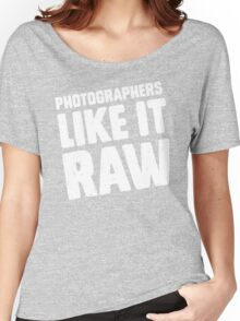 Photographers Like It Raw Women's Relaxed Fit T-Shirt