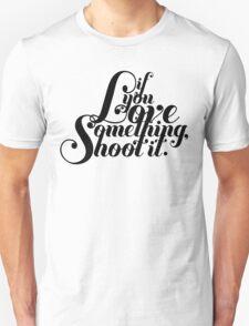 If You Love Something, Shoot It Unisex T-Shirt