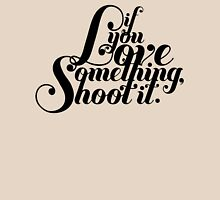 If You Love Something, Shoot It Womens Fitted T-Shirt