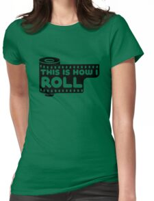 This Is How I Roll Womens Fitted T-Shirt