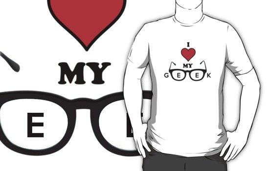 I Love My Geek  by PopCultFanatics