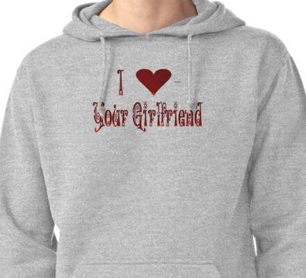 I Love Your Girlfriend Pullover Hoodie