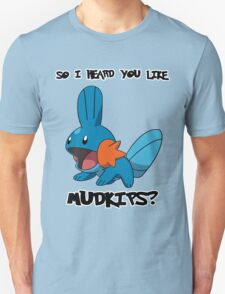 So I heard you like Mudkips? T-Shirt