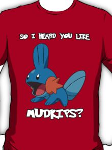 So I heard you like Mudkips? [White Text] T-Shirt