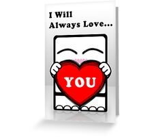 I Will Always Love... You!!! Greeting Card