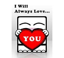 I Will Always Love... You!!! Photographic Print