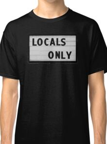 Locals only Classic T-Shirt