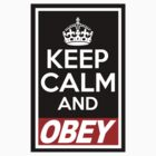 KEEP CALM AND OBEY by bomdesignz