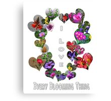 I Love Every Blooming Thing  Canvas Print