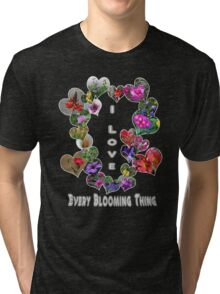I Love Every Blooming Thing  Tri-blend T-Shirt