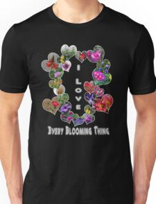 I Love Every Blooming Thing  Unisex T-Shirt