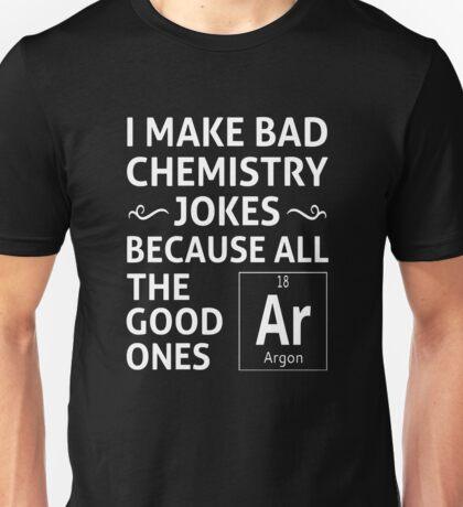 I Make Bad Chemistry Jokes Unisex T-Shirt
