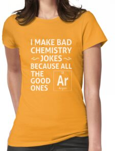 I Make Bad Chemistry Jokes Womens Fitted T-Shirt