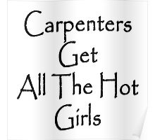 Carpenters Get All The Hot Girls Poster