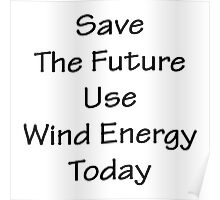 Save The Future Use Wind Energy Today Poster