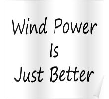 Wind Power Is Just Better Poster