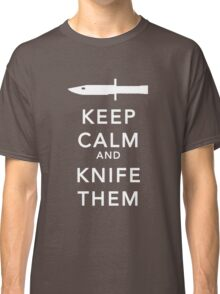 Keep calm and knife them Classic T-Shirt