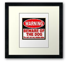 Beware of the Dog (The Cat's Not Very Reliable Either) Framed Print