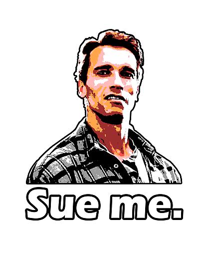 Sue me. (Arnold Schwarzenegger) by kirbyman92675