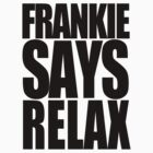 Frankie Says Relax by Bradley John Holland