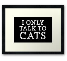 I Only Talk to Cats // Funny Hipster Sarcastic Gift Framed Print