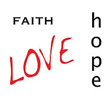 Faith Hope Love - Basics Version Photographic Print
