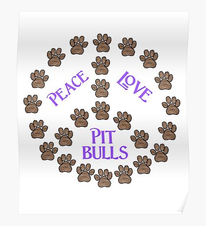 Peace, Love and Pit Bulls Poster