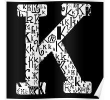 The Letter K, black background Poster