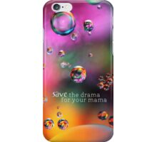 Save the drama for your mama- iphone case iPhone Case/Skin