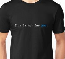 This Is Not For You. (Dark) Unisex T-Shirt