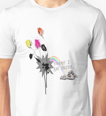 today i am alive Unisex T-Shirt